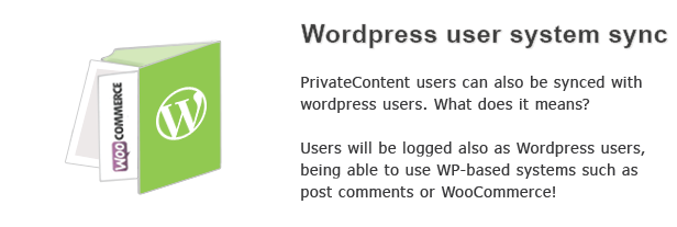 Wordpress user system sync Privateconterit users can also synced with wordpress users. What does Users will logged also ordpress users, being able use systems such post comments WooCommerce!